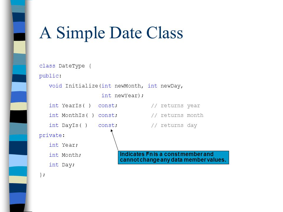 A Simple Date Class class DateType { public: