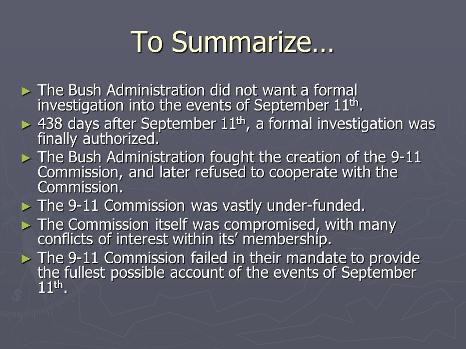 To Summarize… The Bush Administration did not want a formal investigation into the events of September 11th.