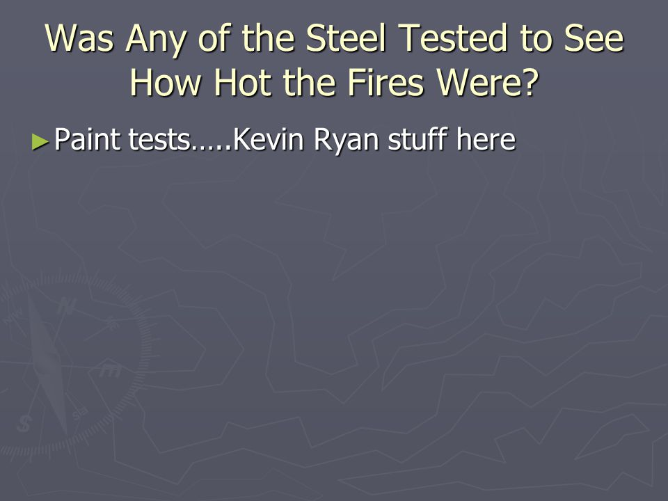 Was Any of the Steel Tested to See How Hot the Fires Were