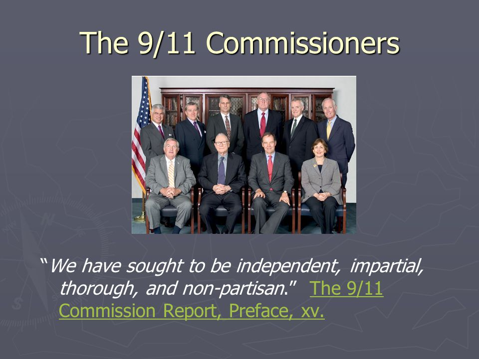 The 9/11 Commissioners We have sought to be independent, impartial, thorough, and non-partisan. The 9/11 Commission Report, Preface, xv.