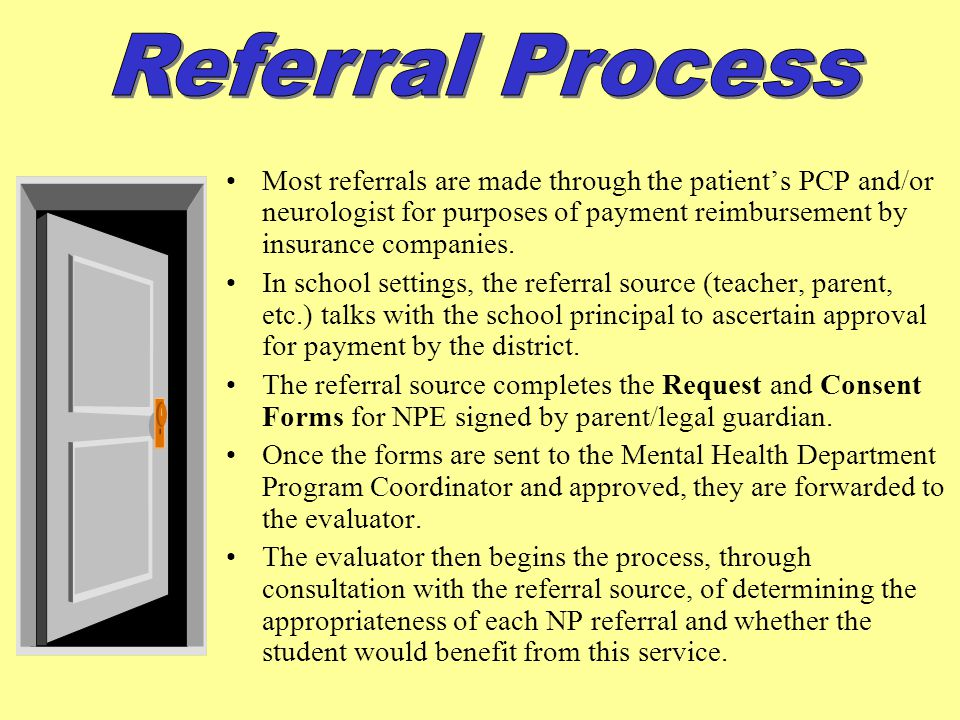 Referral Process Most referrals are made through the patient's PCP and/or neurologist for purposes of payment reimbursement by insurance companies.