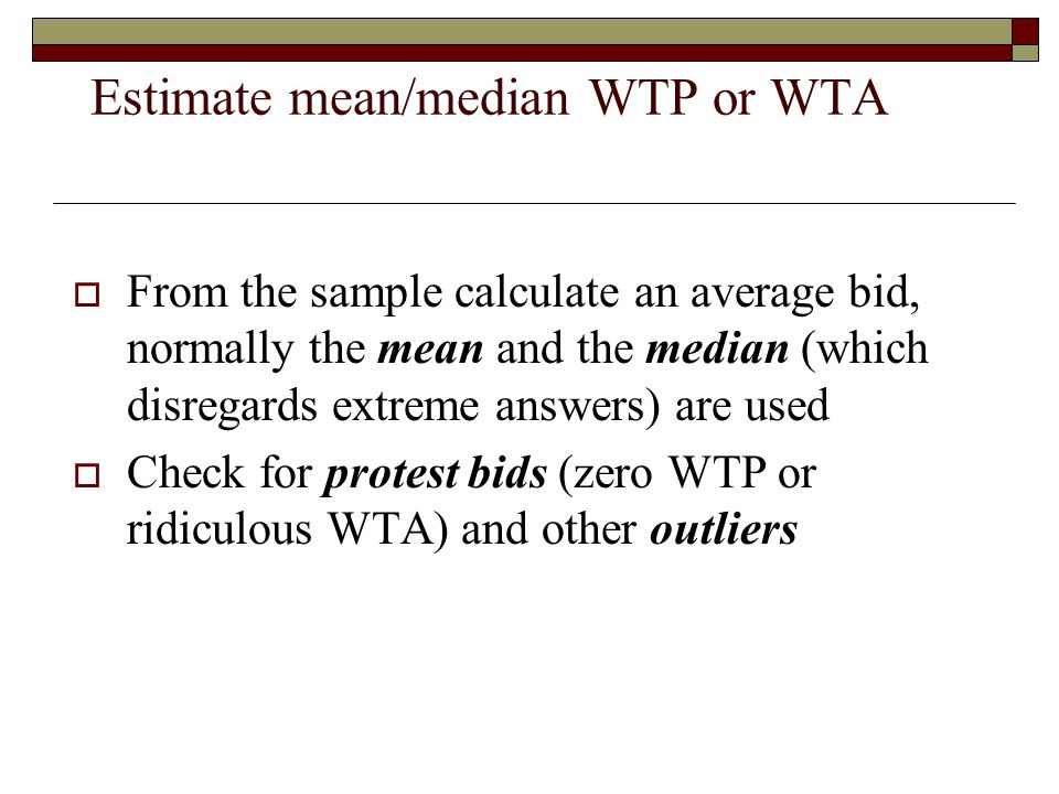 Estimate mean/median WTP or WTA