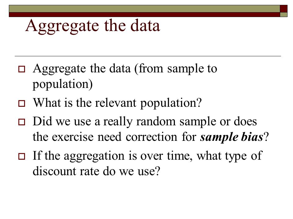 Aggregate the data Aggregate the data (from sample to population)