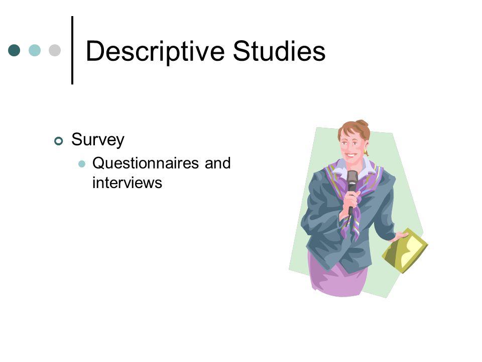 Descriptive Studies Survey Questionnaires and interviews