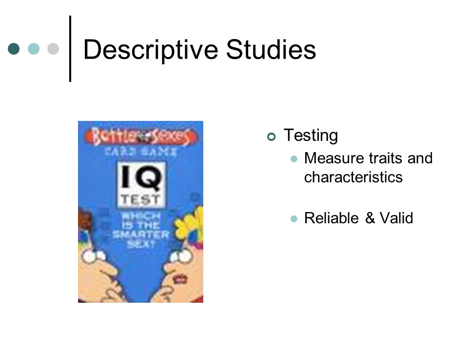 Descriptive Studies Testing Measure traits and characteristics