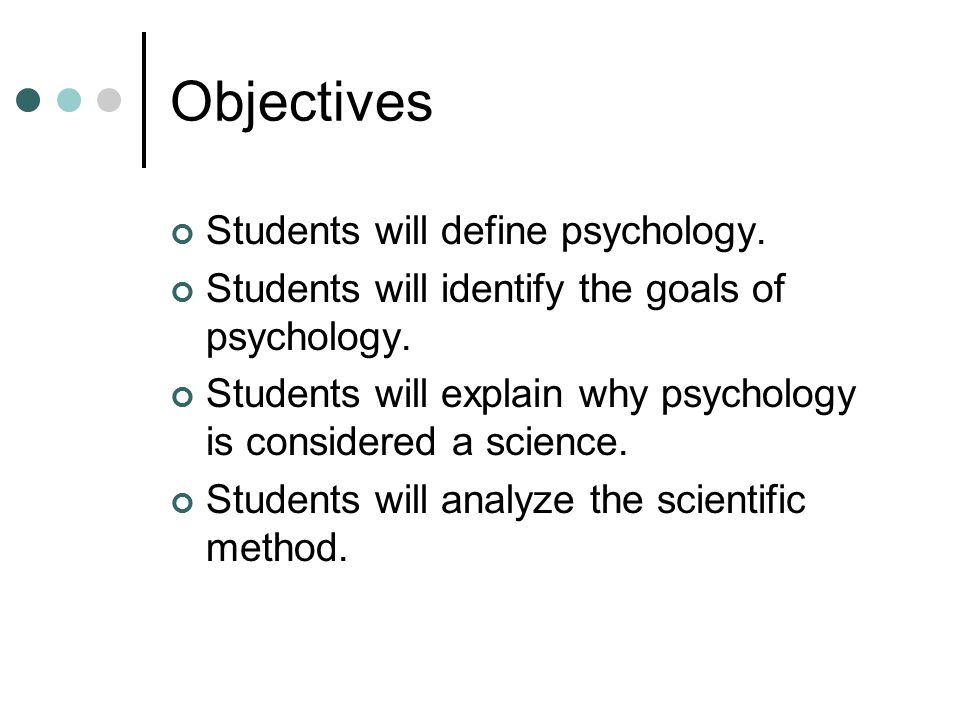 Objectives Students will define psychology.