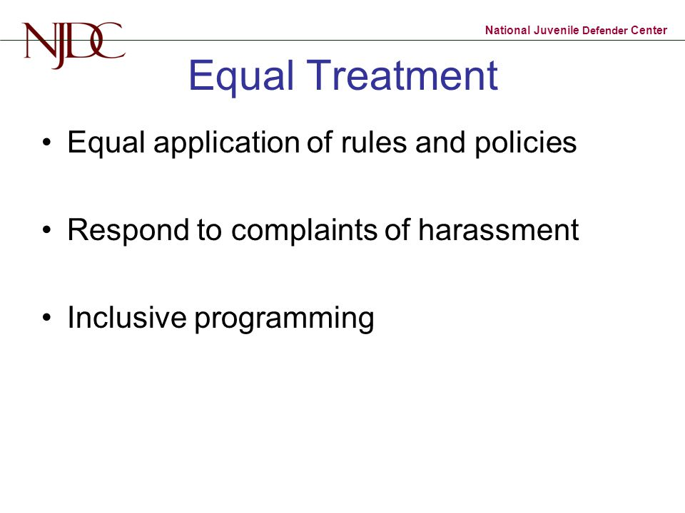 Equal Treatment Equal application of rules and policies