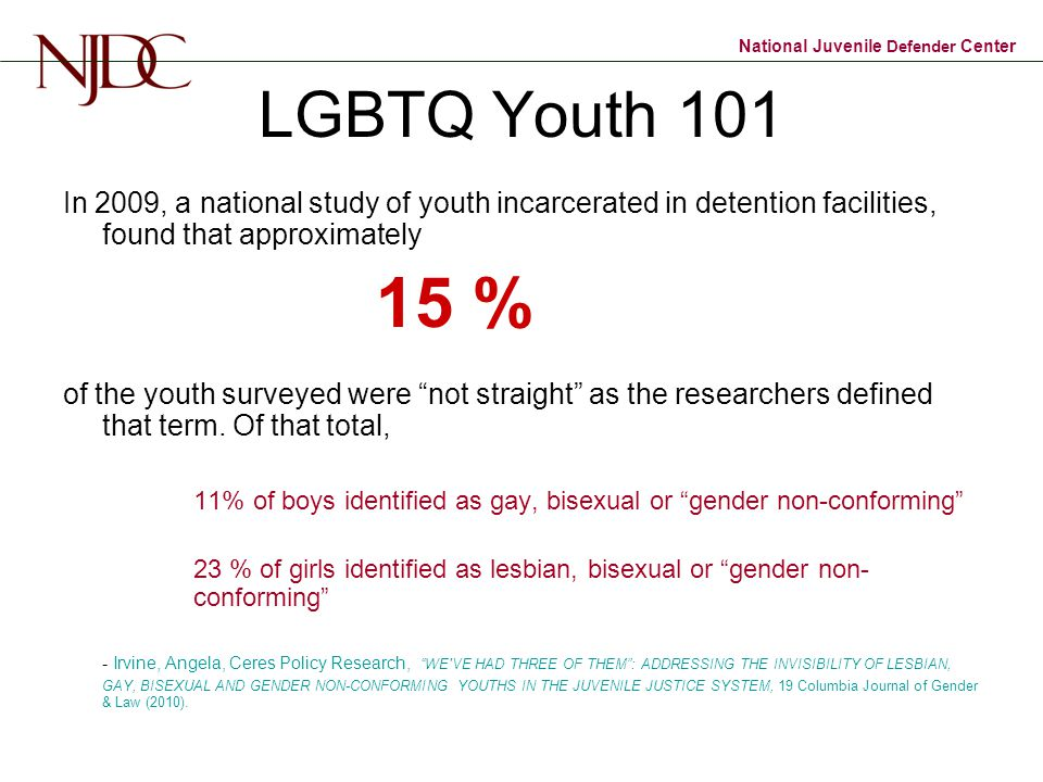 LGBTQ Youth 101 In 2009, a national study of youth incarcerated in detention facilities, found that approximately.