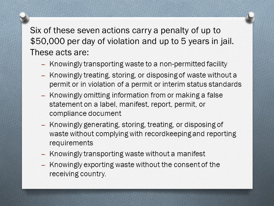 Six of these seven actions carry a penalty of up to $50,000 per day of violation and up to 5 years in jail. These acts are: