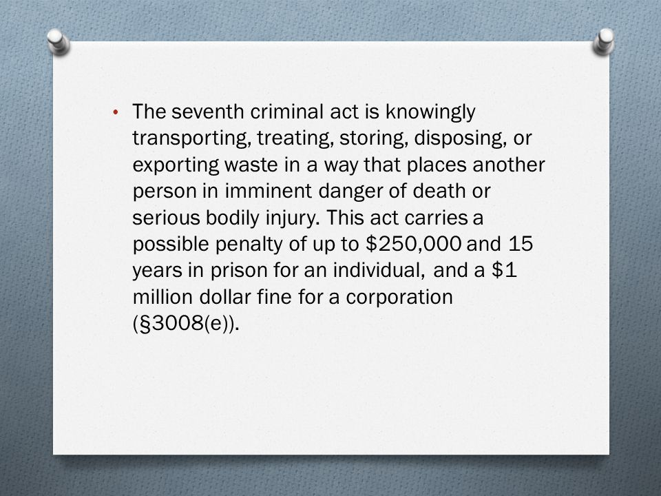 The seventh criminal act is knowingly transporting, treating, storing, disposing, or exporting waste in a way that places another person in imminent danger of death or serious bodily injury.