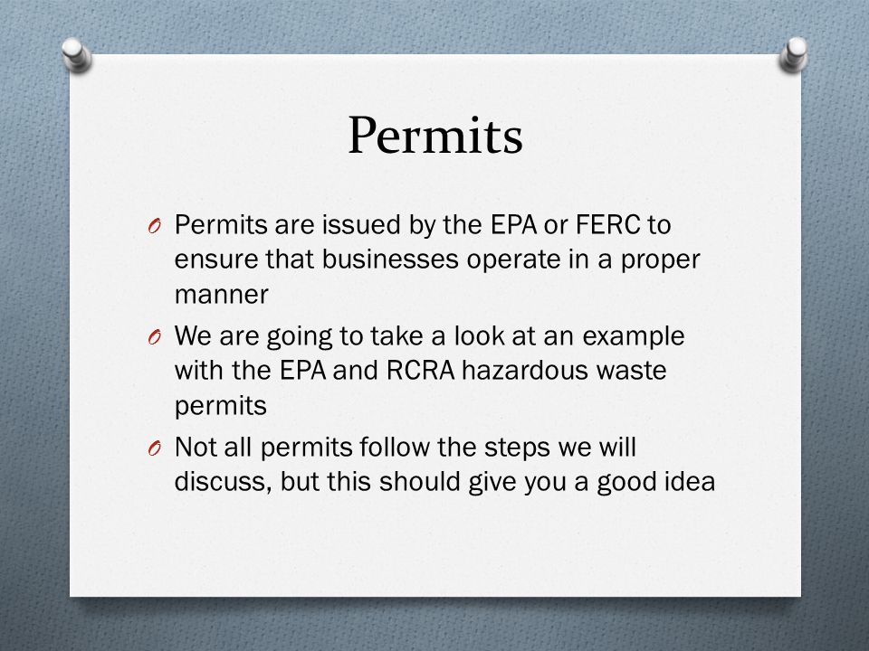 Permits Permits are issued by the EPA or FERC to ensure that businesses operate in a proper manner.