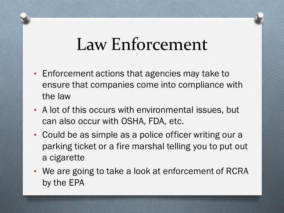 Law Enforcement Enforcement actions that agencies may take to ensure that companies come into compliance with the law.