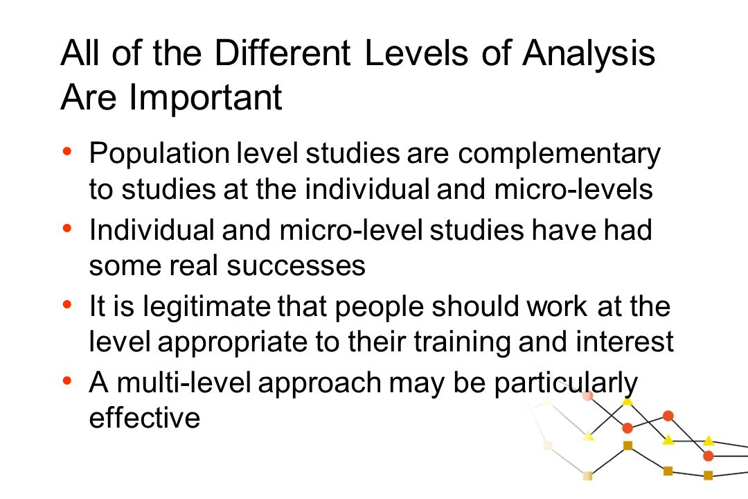 All of the Different Levels of Analysis Are Important