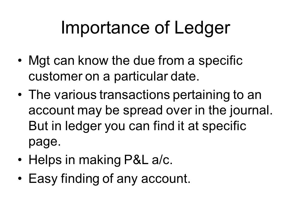 Importance of Ledger Mgt can know the due from a specific customer on a particular date.