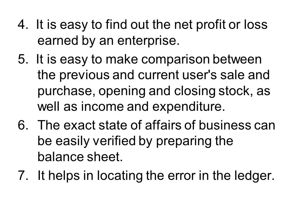 4. It is easy to find out the net profit or loss earned by an enterprise.