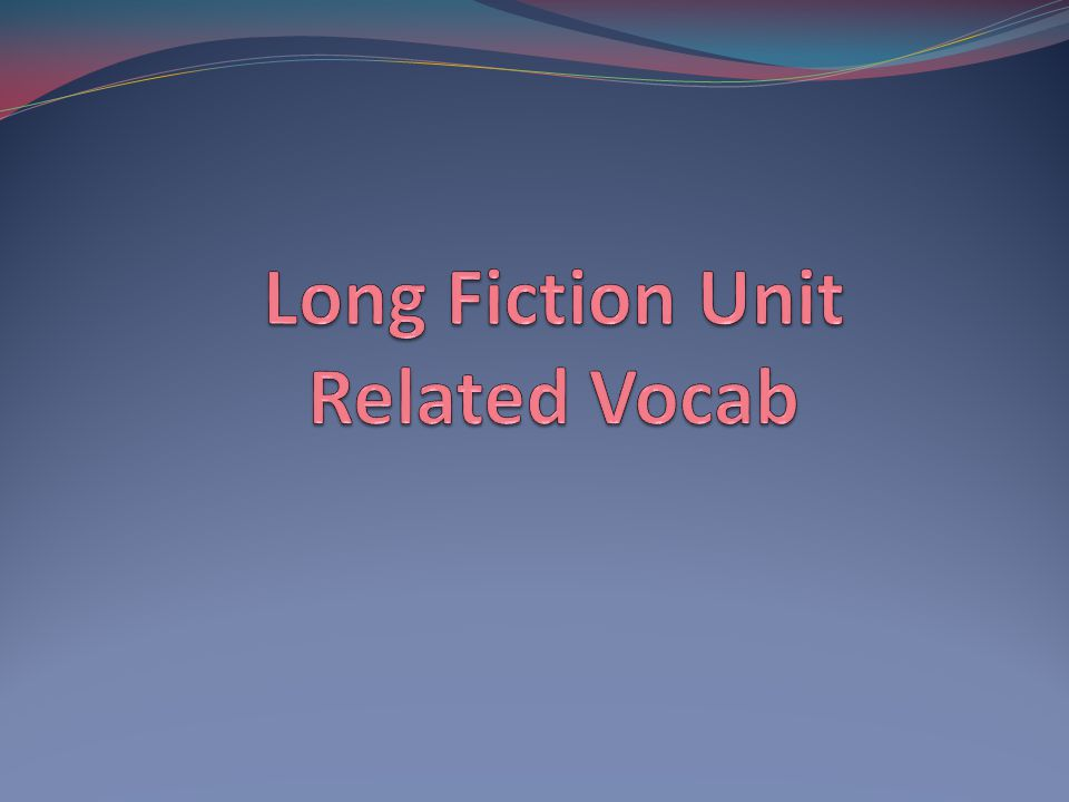 Long Fiction Unit Related Vocab