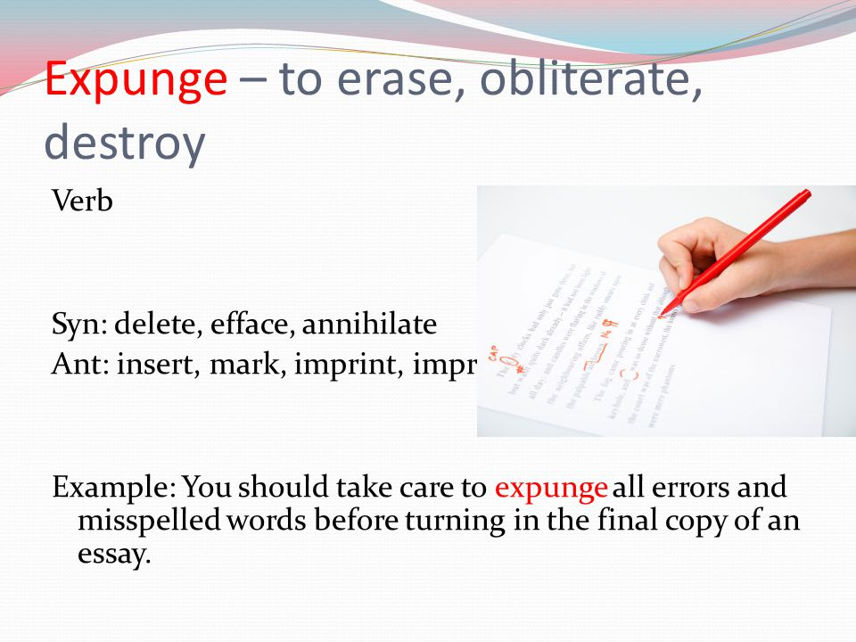 Expunge – to erase, obliterate, destroy
