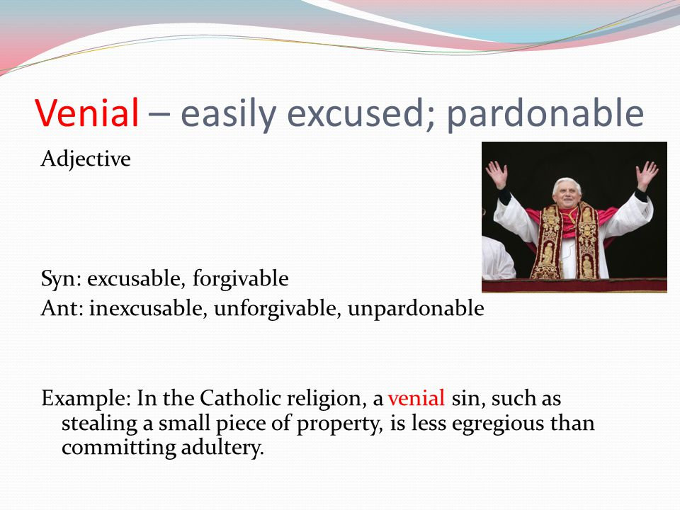 Venial – easily excused; pardonable
