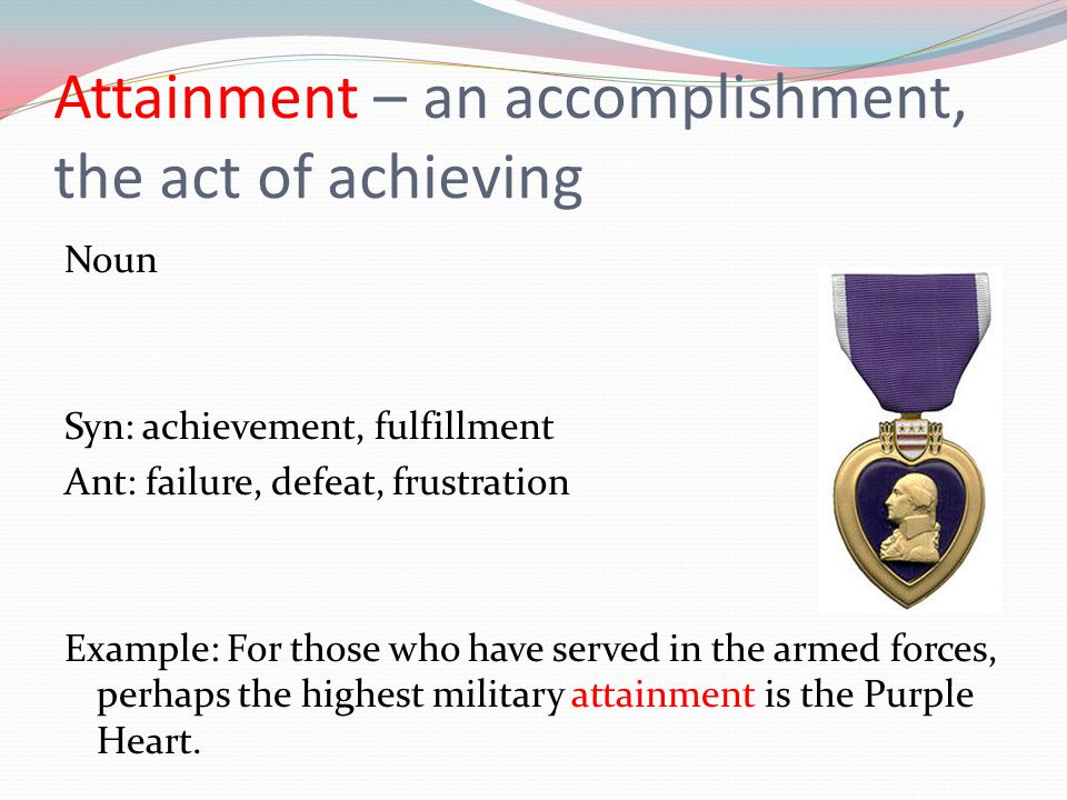 Attainment – an accomplishment, the act of achieving