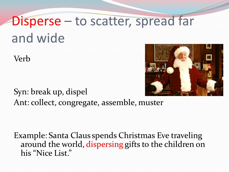 Disperse – to scatter, spread far and wide