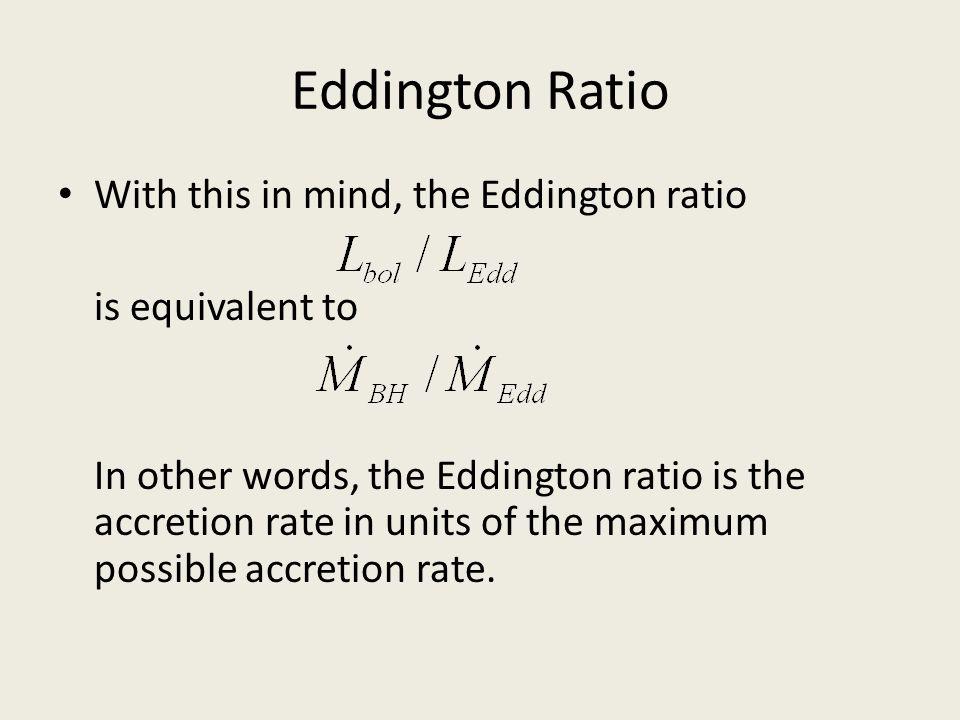Eddington Ratio With this in mind, the Eddington ratio