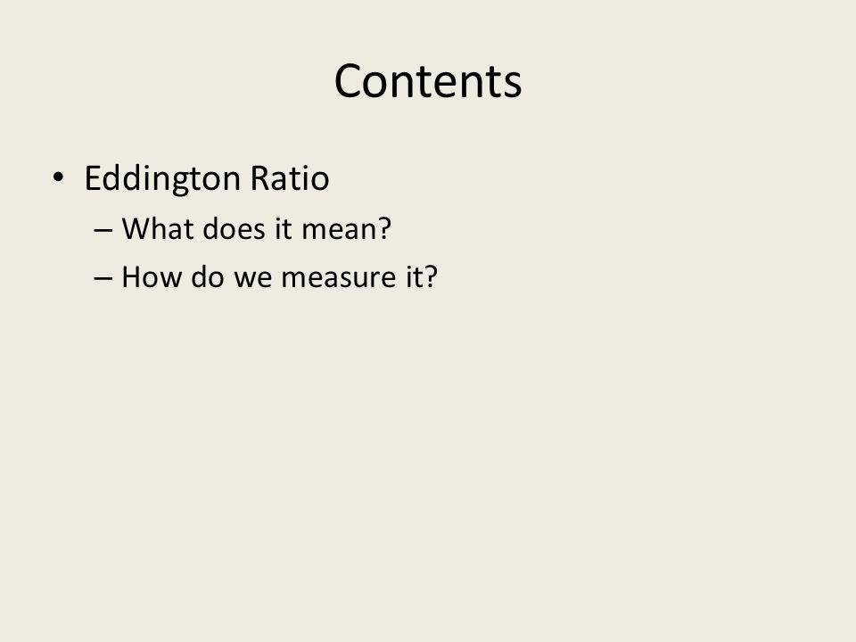 Contents Eddington Ratio What does it mean How do we measure it
