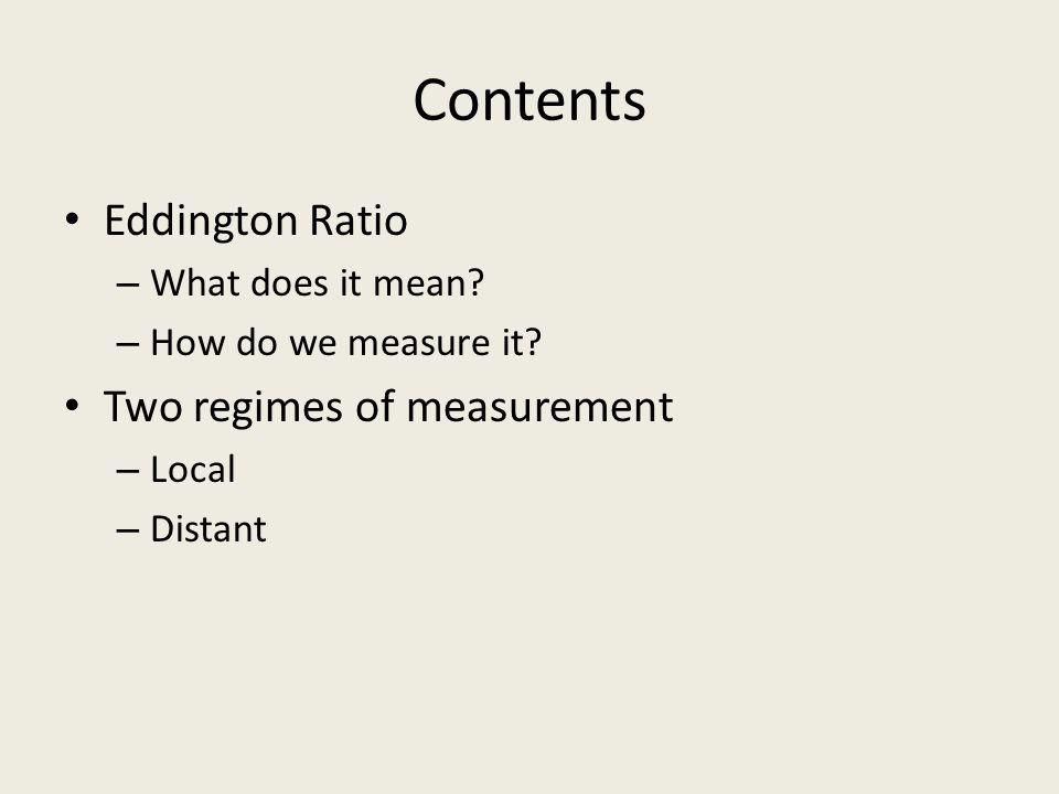 Contents Eddington Ratio Two regimes of measurement What does it mean