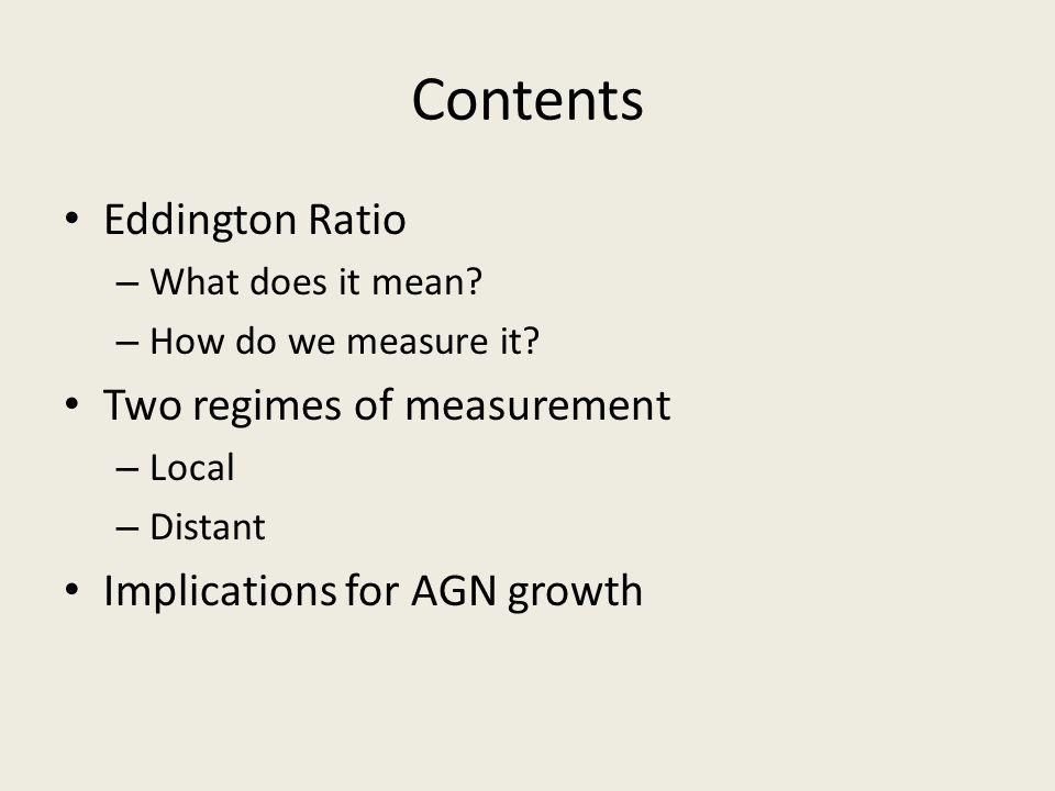 Contents Eddington Ratio Two regimes of measurement