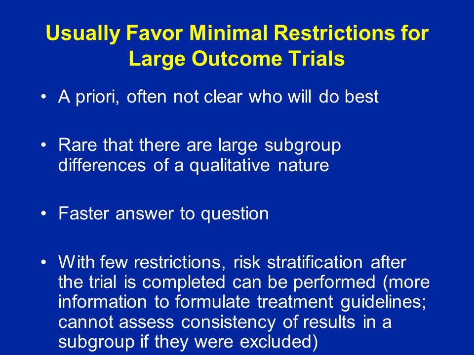 Usually Favor Minimal Restrictions for Large Outcome Trials