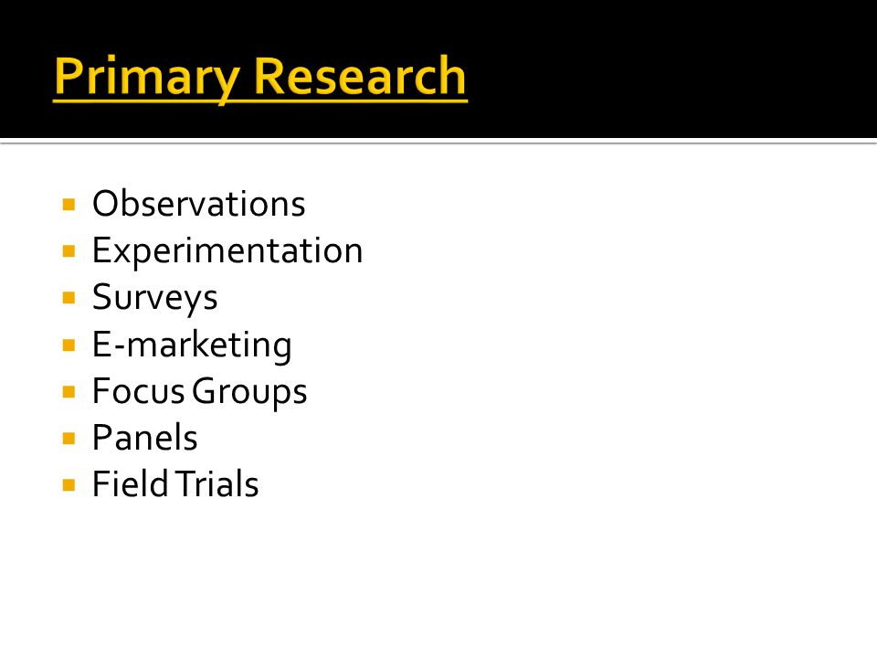 Primary Research Observations Experimentation Surveys E-marketing
