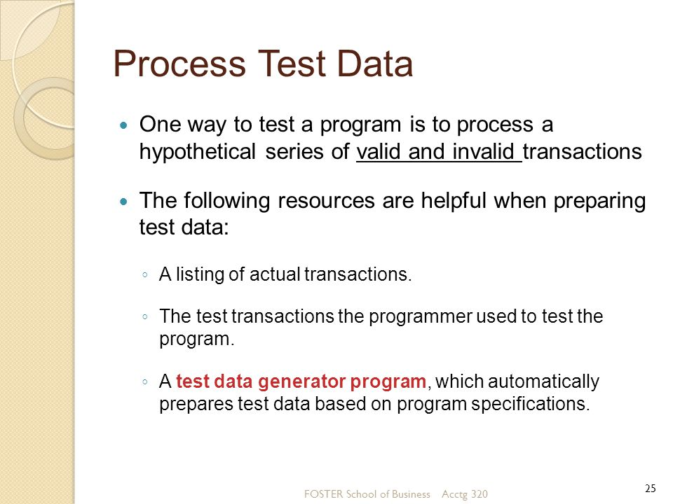 Process Test Data One way to test a program is to process a hypothetical series of valid and invalid transactions.