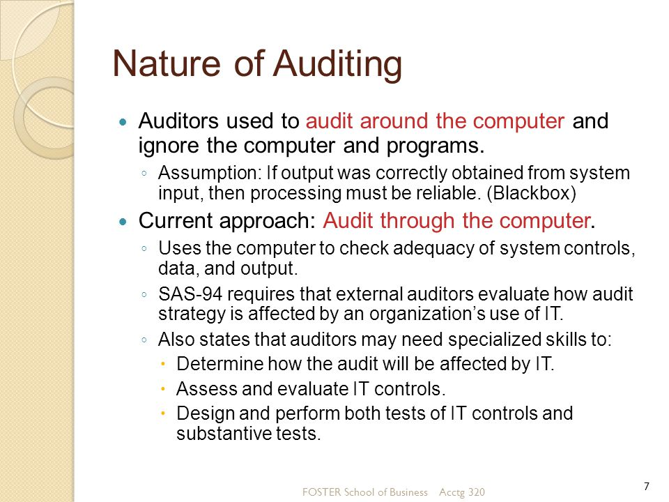 Nature of Auditing Auditors used to audit around the computer and ignore the computer and programs.