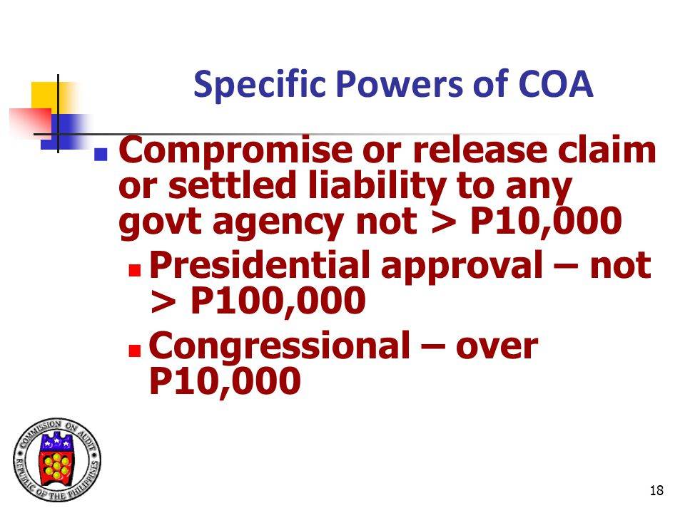 Specific Powers of COA Compromise or release claim or settled liability to any govt agency not > P10,000.