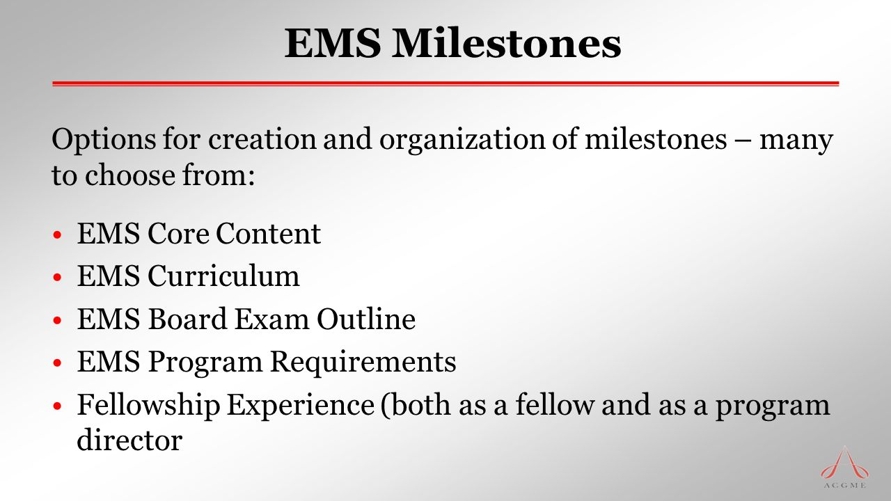 EMS Milestones Options for creation and organization of milestones – many to choose from: EMS Core Content.