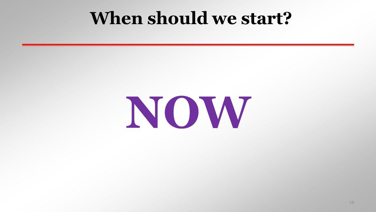 When should we start NOW