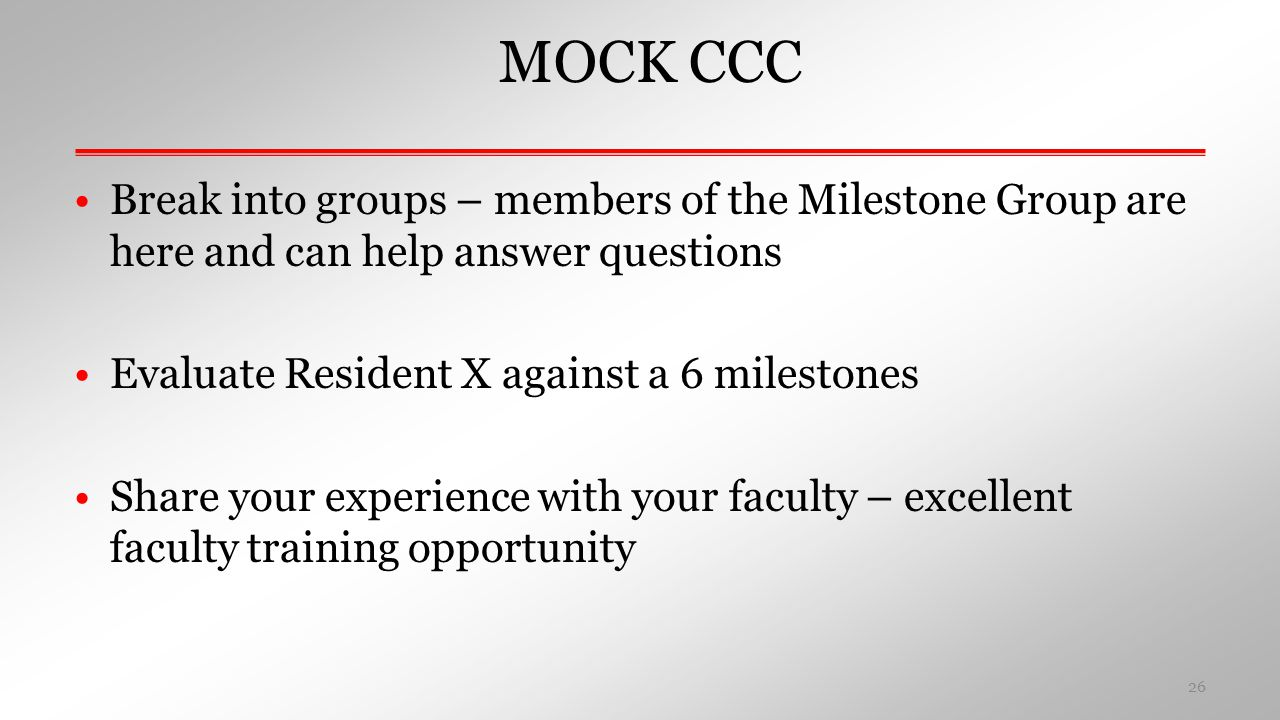 MOCK CCC Break into groups – members of the Milestone Group are here and can help answer questions.