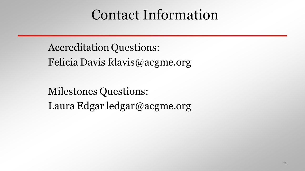 Contact Information Accreditation Questions: Felicia Davis fdavis@acgme.org Milestones Questions: Laura Edgar ledgar@acgme.org