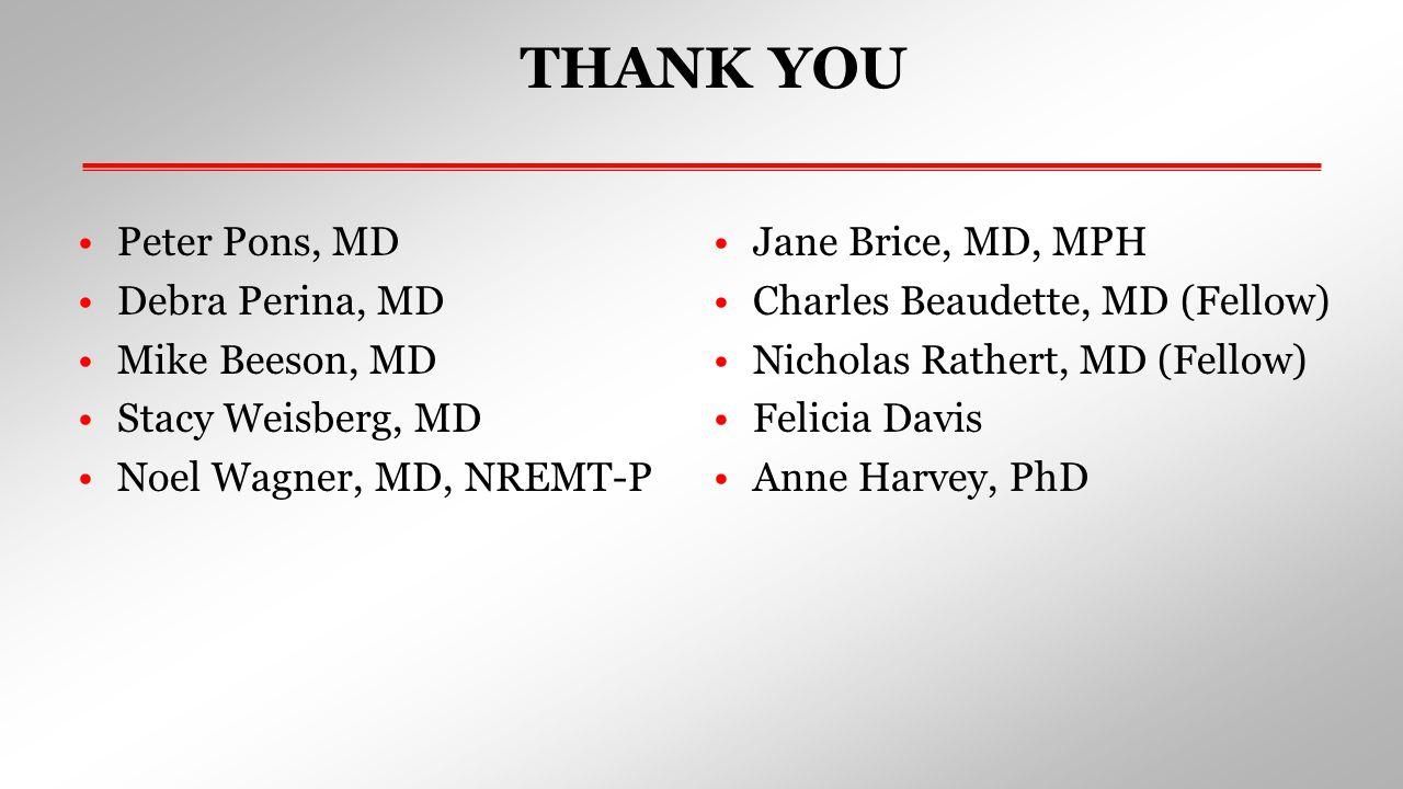 THANK YOU Peter Pons, MD Jane Brice, MD, MPH Debra Perina, MD
