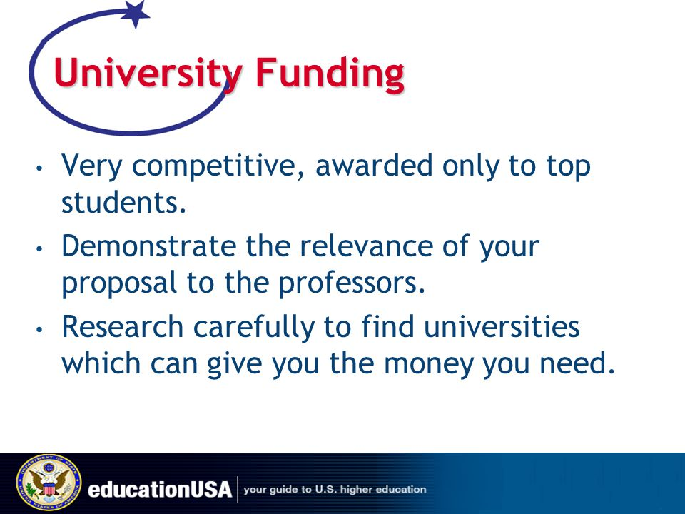 University Funding Very competitive, awarded only to top students.