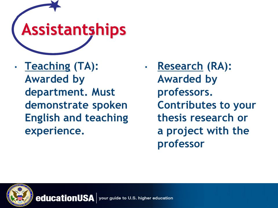 Assistantships Teaching (TA): Awarded by department. Must demonstrate spoken English and teaching experience.