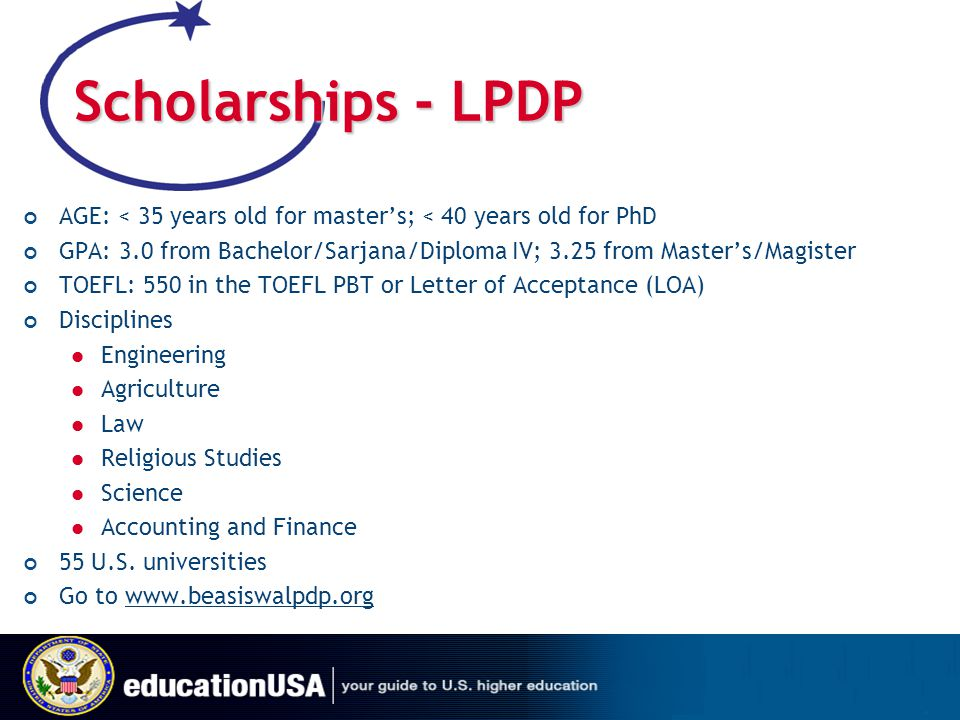 Scholarships - LPDP AGE: < 35 years old for master's; < 40 years old for PhD. GPA: 3.0 from Bachelor/Sarjana/Diploma IV; 3.25 from Master's/Magister.