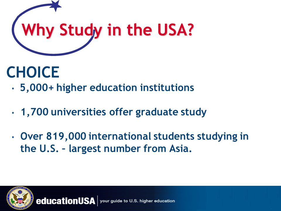 Why Study in the USA CHOICE 5,000+ higher education institutions