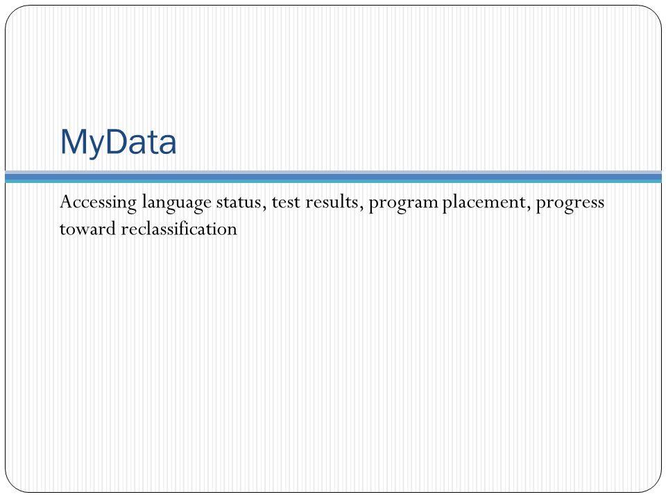 MyData Accessing language status, test results, program placement, progress toward reclassification.