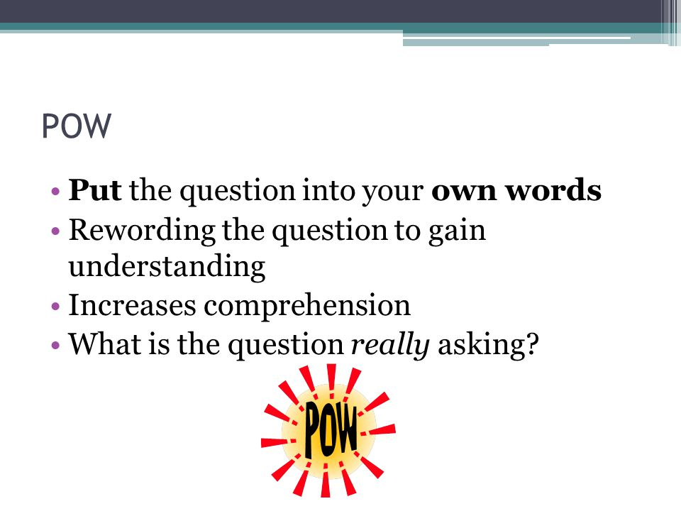 POW Put the question into your own words