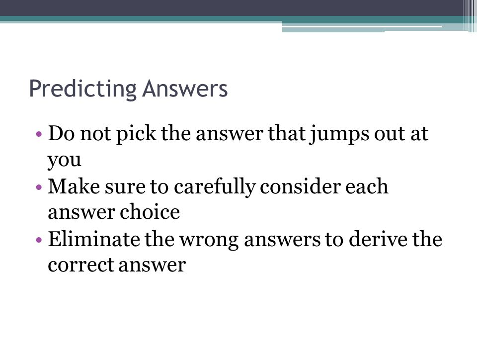 Predicting Answers Do not pick the answer that jumps out at you
