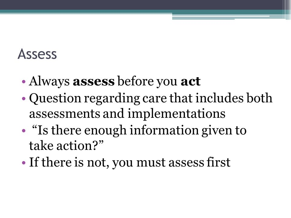 Assess Always assess before you act
