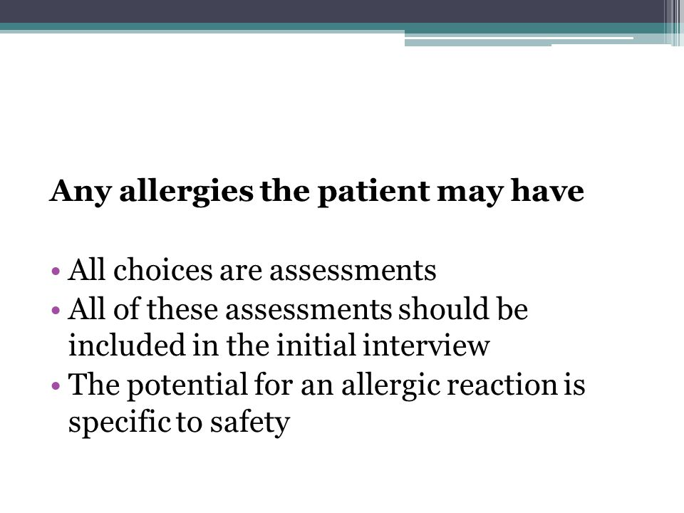 Any allergies the patient may have
