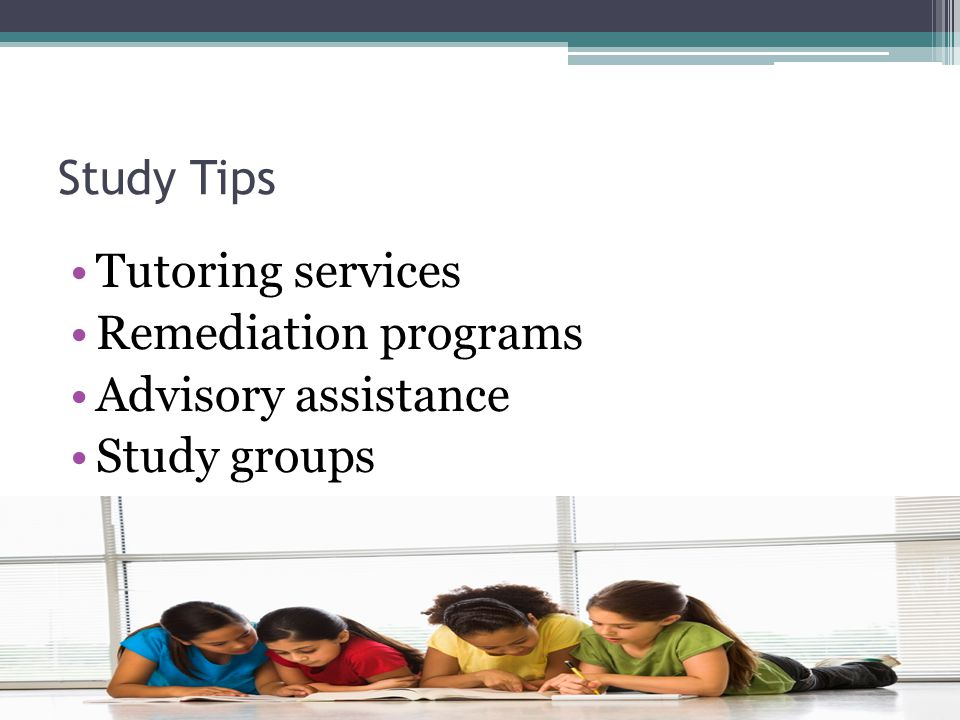 Study Tips Tutoring services Remediation programs Advisory assistance Study groups