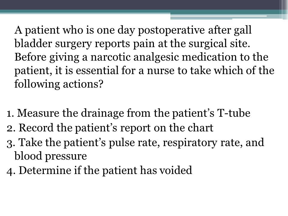 A patient who is one day postoperative after gall bladder surgery reports pain at the surgical site. Before giving a narcotic analgesic medication to the patient, it is essential for a nurse to take which of the following actions