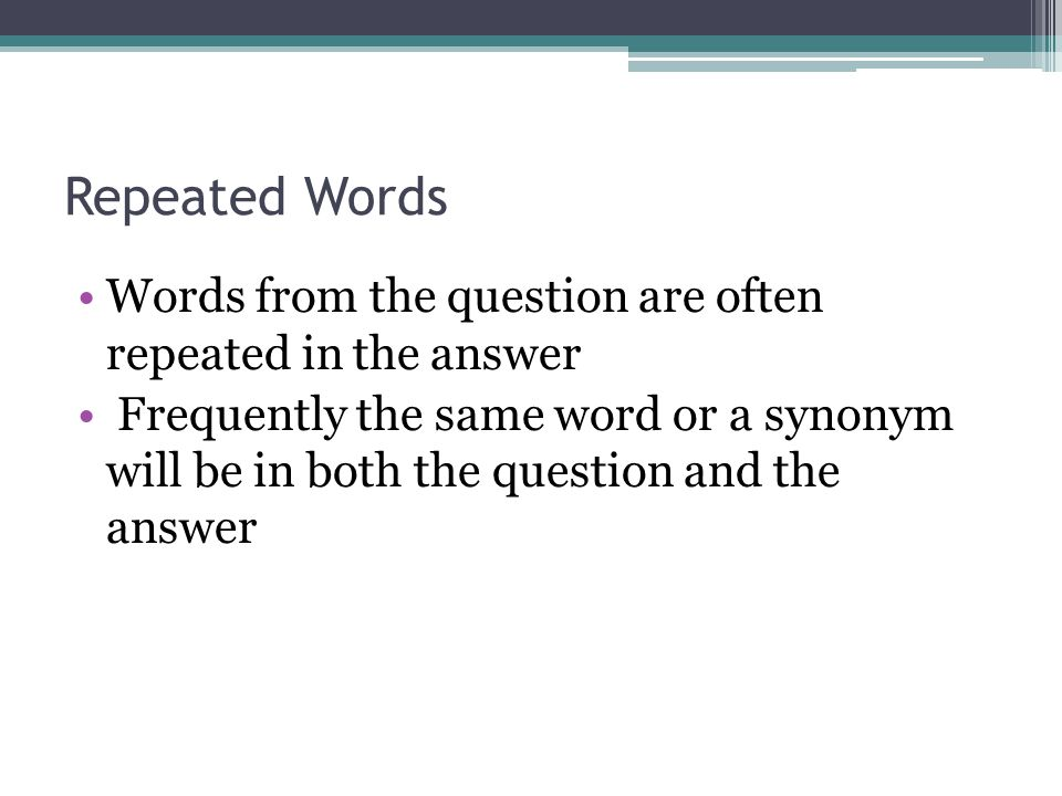 Repeated Words Words from the question are often repeated in the answer.